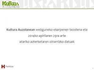 Presentacin Kultura Auzolanean webguneko ekarpenen txostena eta 2014