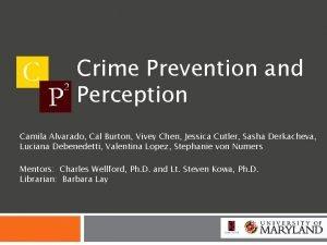 Crime Prevention and Perception Camila Alvarado Cal Burton