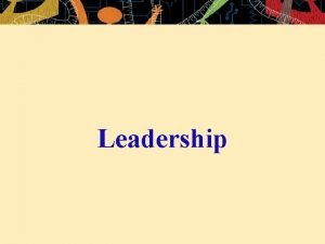 Leadership LEARNING OUTLINE Managers Vs Leaders Contrast leaders