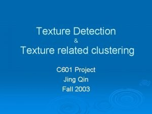 Texture Detection Texture related clustering C 601 Project