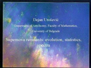 Dejan Uroevi Department of Astronomy Faculty of Mathematics