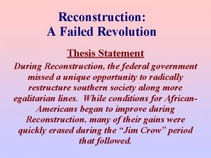 Reconstruction A Failed Revolution Thesis Statement During Reconstruction