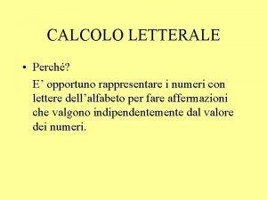 CALCOLO LETTERALE Perch E opportuno rappresentare i numeri