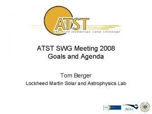 ATST SWG Meeting 2008 Goals and Agenda Tom