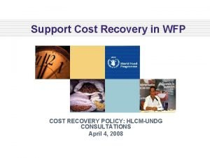Support Cost Recovery in WFP COST RECOVERY POLICY