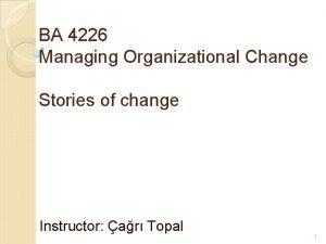 BA 4226 Managing Organizational Change Stories of change