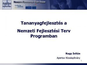 Tananyagfejleszts a Nemzeti Fejlesztsi Terv Programban Nagy Zoltn