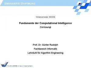 Wintersemester 200506 Fundamente der Computational Intelligence Vorlesung Prof