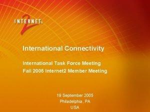 International Connectivity International Task Force Meeting Fall 2005