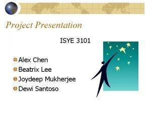 Project Presentation ISYE 3101 Alex Chen Beatrix Lee