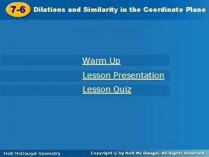 7 6 Dilationsand and Similarityininthe the Coordinate Plane