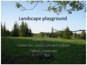 Landscape playground Hannes Palang Center for Landscape and