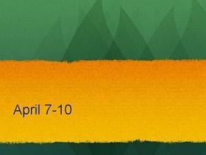 April 7 10 Week of April 6 Date