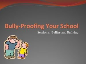 BullyProofing Your School Session 1 Bullies and Bullying