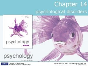 Chapter 14 psychological disorders psychology fourth edition Psychology