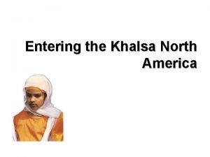 Entering the Khalsa North America Hi My name