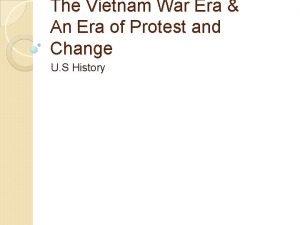 The Vietnam War Era An Era of Protest