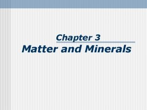 Chapter 3 Matter and Minerals Minerals Building blocks