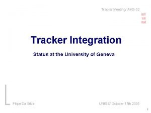 Tracker Meeting AMS02 Tracker Integration Status at the