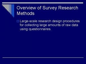 Overview of Survey Research Methods o Largescale research