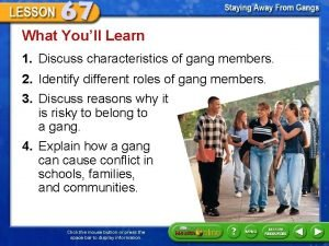 What Youll Learn 1 Discuss characteristics of gang