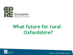 What future for rural Oxfordshire Future for rural