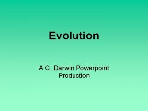 Evolution A C Darwin Powerpoint Production Charles Darwin