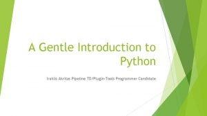A Gentle Introduction to Python Iraklis Akritas Pipeline