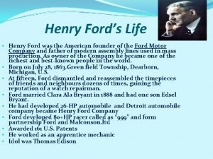 Henry Fords Life Henry Ford was the American
