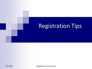 Registration Tips by Dan Orr 9212008 Registration Tips