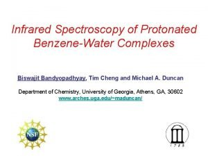 Infrared Spectroscopy of Protonated BenzeneWater Complexes Biswajit Bandyopadhyay
