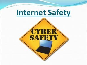 Internet Safety Internet Safety What is Internet Safety