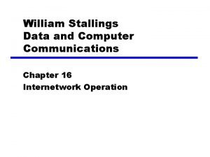 William Stallings Data and Computer Communications Chapter 16