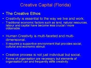 Creative Capital Florida The Creative Ethos Creativity is