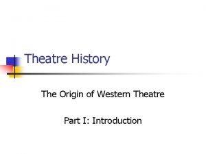 Theatre History The Origin of Western Theatre Part