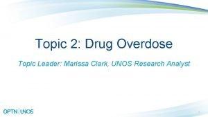 Topic 2 Drug Overdose Topic Leader Marissa Clark
