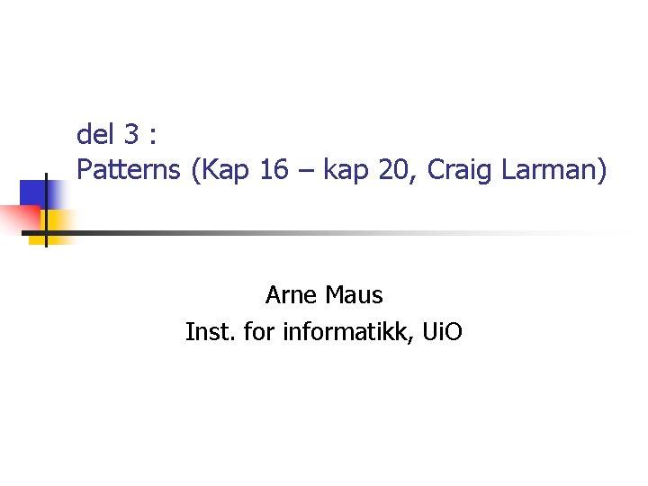 del 3 Patterns Kap 16 kap 20 Craig