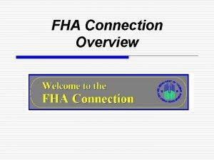 FHA Connection Overview FHA Connection Overview v An