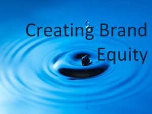 Creating Brand Equity Brand Equity American Marketing Association