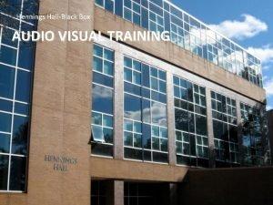 Hennings HallBlack Box AUDIO VISUAL TRAINING Black Box