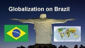 Globalization on Brazil The Overview of Brazil System