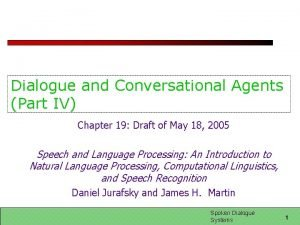 Dialogue and Conversational Agents Part IV Chapter 19