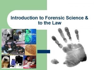 Introduction to Forensic Science to the Law Forensic