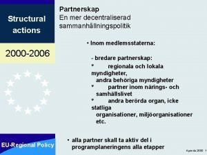 Structural actions Partnerskap En mer decentraliserad sammanhllningspolitik Inom