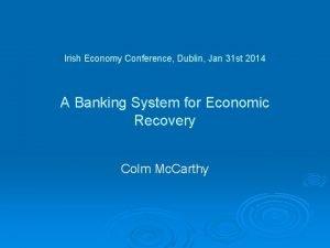 Irish Economy Conference Dublin Jan 31 st 2014