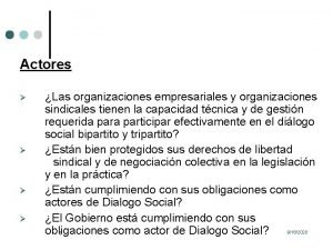 Actores Las organizaciones empresariales y organizaciones sindicales tienen