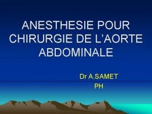 ANESTHESIE POUR CHIRURGIE DE LAORTE ABDOMINALE Dr A