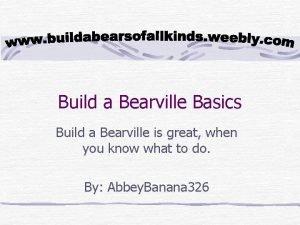 Build a Bearville Basics Build a Bearville is