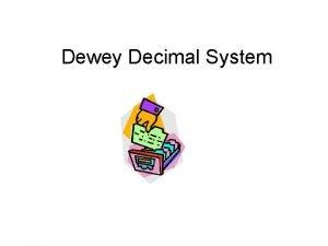 Dewey Decimal System Dewey Decimal System DDS Melvil