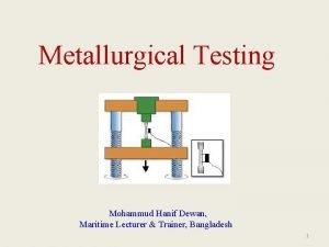 Metallurgical Testing Mohammud Hanif Dewan Maritime Lecturer Trainer